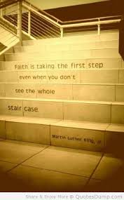 Faith is taking the first step even without seeing the staircase MLK Jr